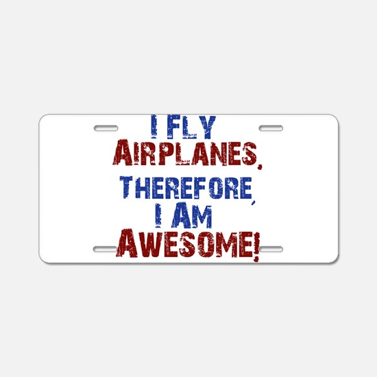 I fly airplanes Aluminum License Plate