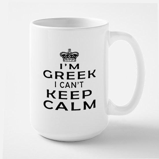 I Am Greek I Can Not Keep Calm Large Mug