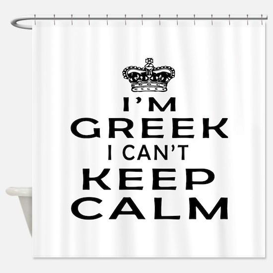 I Am Greek I Can Not Keep Calm Shower Curtain