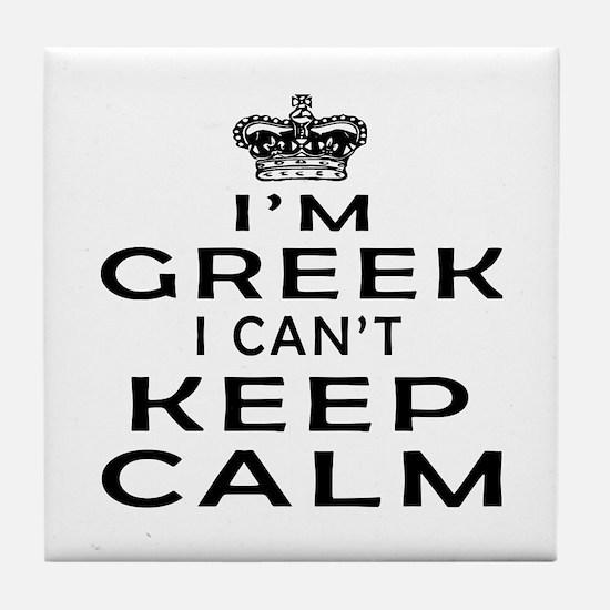 I Am Greek I Can Not Keep Calm Tile Coaster