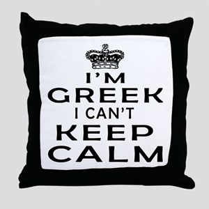 I Am Greek I Can Not Keep Calm Throw Pillow