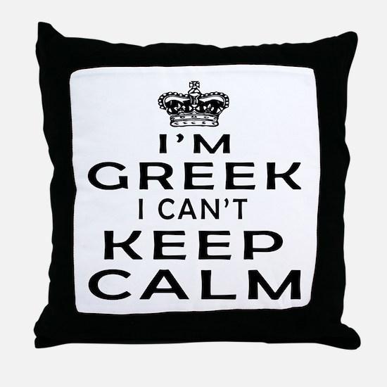 I Am Greek I Can Not Keep Calm Throw Pillow