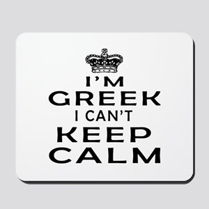 I Am Greek I Can Not Keep Calm Mousepad