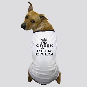 I Am Greek I Can Not Keep Calm Dog T-Shirt