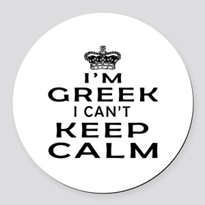 I Am Greek I Can Not Keep Calm Round Car Magnet
