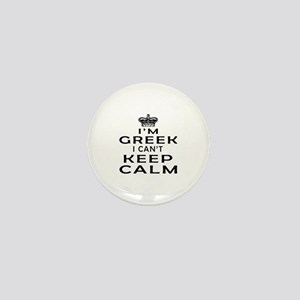 I Am Greek I Can Not Keep Calm Mini Button