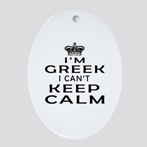 I Am Greek I Can Not Keep Calm Ornament (Oval)