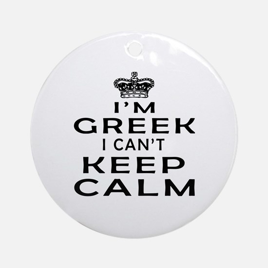 I Am Greek I Can Not Keep Calm Ornament (Round)