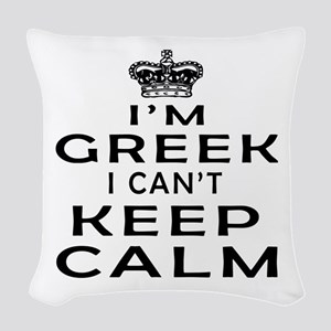 I Am Greek I Can Not Keep Calm Woven Throw Pillow