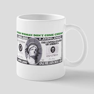 GOOD WOMAN DON'T COME CHEAP Mug