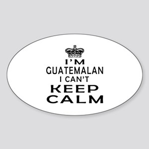I Am Guatemalan I Can Not Keep Calm Sticker (Oval)