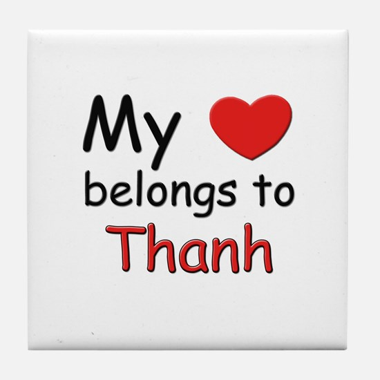 My heart belongs to thanh Tile Coaster
