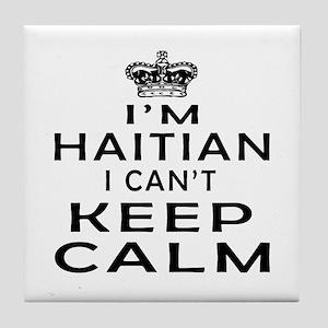 I Am Haitian I Can Not Keep Calm Tile Coaster