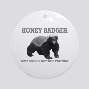Honey Badger Ain't Nobody Got Time For That Orname