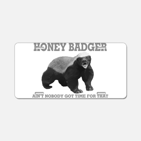 Honey Badger Ain't Nobody Got Time For That Alumin