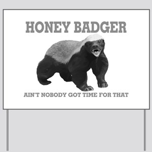 Honey Badger Ain't Nobody Got Time For That Yard S