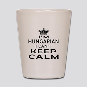 I Am Hungarian I Can Not Keep Calm Shot Glass