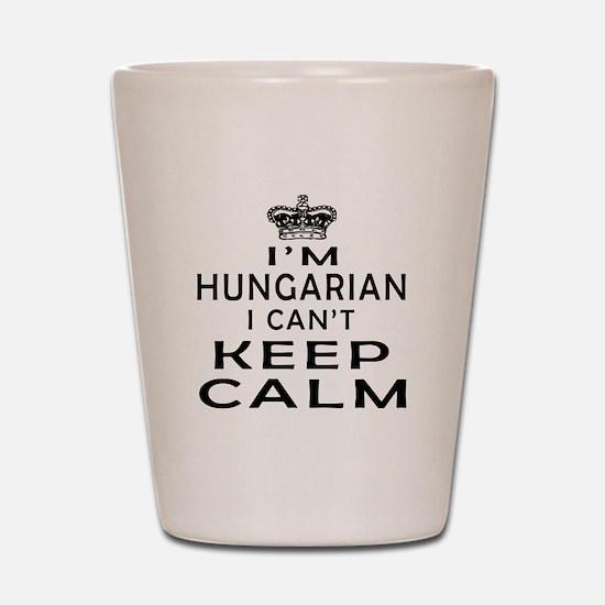 I Am Hungarian I Can Not Keep Calm Shot Glass