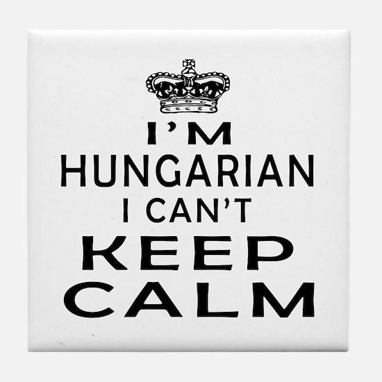 I Am Hungarian I Can Not Keep Calm Tile Coaster