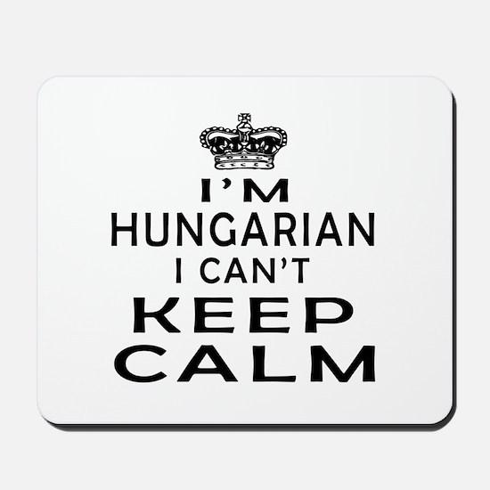 I Am Hungarian I Can Not Keep Calm Mousepad