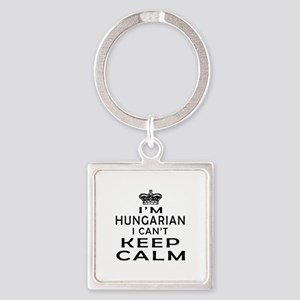 I Am Hungarian I Can Not Keep Calm Square Keychain