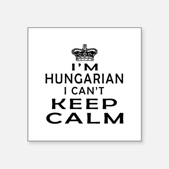 I Am Hungarian I Can Not Keep Calm Square Sticker