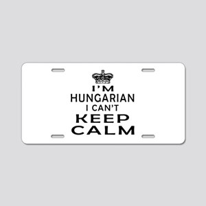 I Am Hungarian I Can Not Keep Calm Aluminum Licens