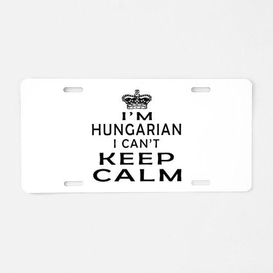 I Am Hungarian I Can Not Keep Calm Aluminum Licens