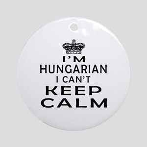 I Am Hungarian I Can Not Keep Calm Ornament (Round