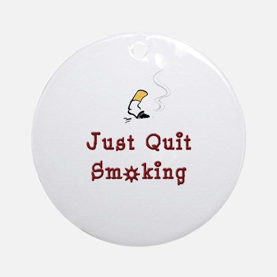 Just Quit Smoking Ornament (Round)