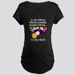 A Day Without Billiards Maternity T-Shirt
