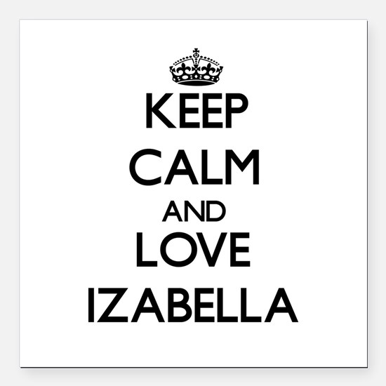 "Keep Calm and Love Izabella Square Car Magnet 3"" x"