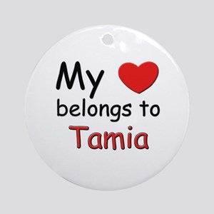 My heart belongs to tamia Ornament (Round)