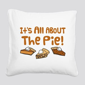 It's All About The Pie Square Canvas Pillow