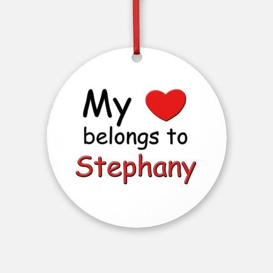 My heart belongs to stephany Ornament (Round)