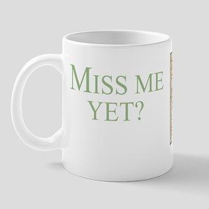 2-Miss Me Yet Shirt Mug