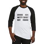 Error 404 witty shirt not found Baseball Jersey