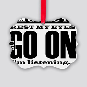 Go-on I'm Listening Picture Ornament