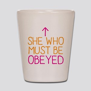 She who must be obeyed Shot Glass