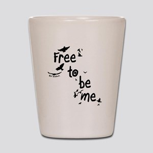 Free To Be Me Shot Glass