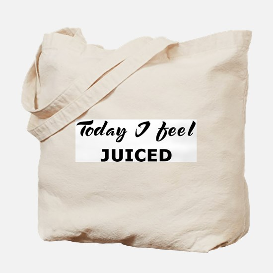 Today I feel juiced Tote Bag