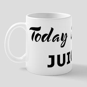 Today I feel juiced Mug