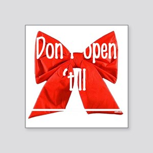 "Dont open till Square Sticker 3"" x 3"""