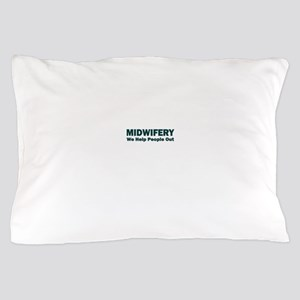 MIDWIFERY WE HELP PEOPLE OUT Pillow Case