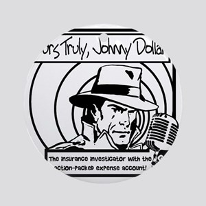 Yours Truly Johnny Dollar BW Round Ornament