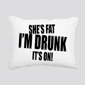shes fat im drunk its on Rectangular Canvas Pillow