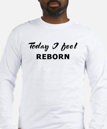 Today I feel reborn Long Sleeve T-Shirt
