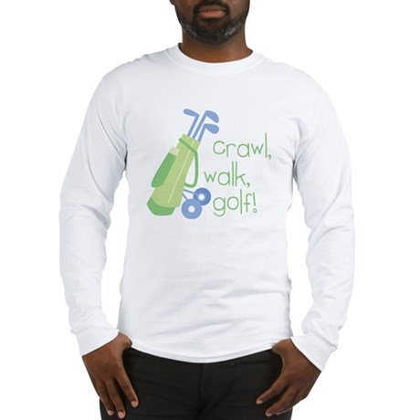 Crawl, Walk, Golf Long Sleeve T-Shirt