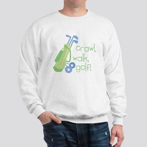 Crawl, Walk, Golf Sweatshirt