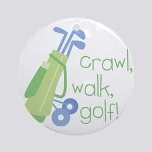 Crawl, Walk, Golf Round Ornament